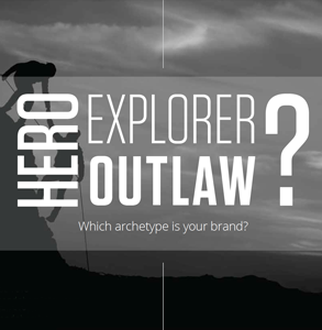 Ebook: Explorer, Hero or Outlaw: Which archetype is your brand?
