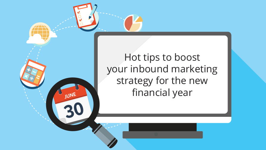 Hot tips to boost your inbound marketing strategy for the new financial year