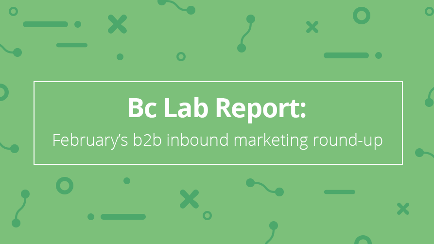 Bc Lab Report: February's b2b inbound marketing round-up