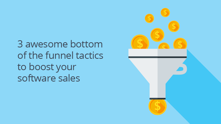 3 awesome bottom of the funnel tactics to boost your software sales