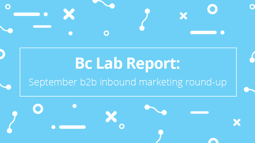 Bc Lab Report: September's b2b inbound marketing round-up