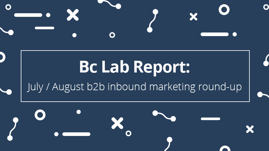 Bc Lab Report: July and August's b2b inbound marketing round-up